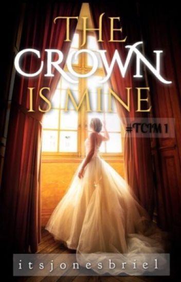 The Crown Is Mine (#TCIM 1) © [Editando] #Wattys2016