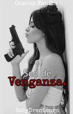 Sed de Venganza (Camren) by BabyDranicorn