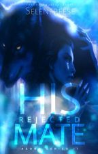 Aeons Series #2 - HIS REJECTED MATE (COMPLETED) by selenereese