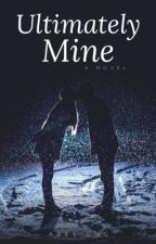 The Ultimately Mine - BOOK 2 by Abby_Ung