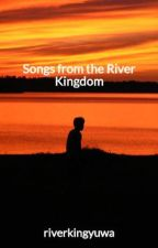 Songs from the River Kingdom by riverkingyuwa