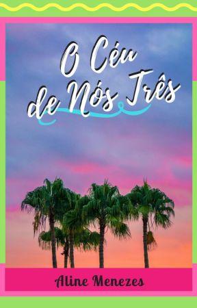 O Céu de Nós Três (DEGUSTAÇÃO) by AlineMenezes5