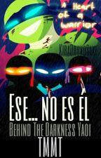 Ese... no es él [TMNT / Behind the darkness] Yaoi Versión by KiraOrukoSaki