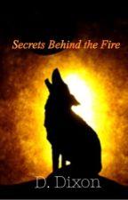 Secrets Behind the Fire by D_Dixon