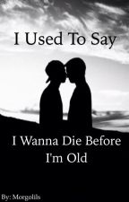I Used To Say I Wanna Die Before I'm Old [BoyxBoy] by AnotherSadEmoKid