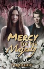 Mercy for His Majesty (Klaus Mikaelson fanficton) -in progress- by PageLane