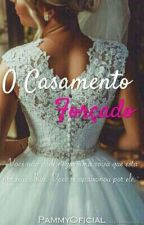 O Casamento Forçado [EM REVISÃO] by PammyOficial