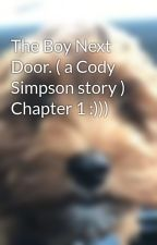 The Boy Next Door. ( a Cody Simpson story ) Chapter 1 :))) by CodyFANSimpsonx