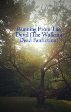 Running From The Devil (The Walking Dead Fanfiction) by IHeartTWD26