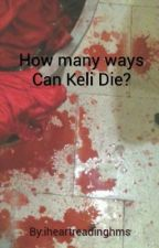 How many ways can Keli die? by iheartreadinghms