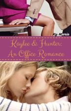 Kaylee and Hunter: An Office Romance by KyMarie1