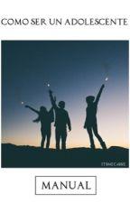 Como ser un adolescente • by imgon3r