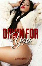 Down For You (REVISED) by aliyahhf