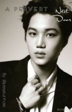 A Pervert Next Door (Kai  Fanfiction) EXO smut (on hiatus) by pieyeunhae