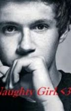 Naughty Girl. <3 *A Niall Horan Fan-Fiction* by ONEDIRECTIONGIRL7
