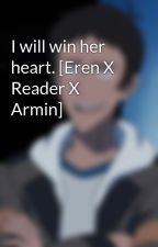 I will win her heart. [Eren X Reader X Armin] by Alli_Eddsworld