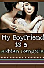 My Boyfriend is a Lesbian Gangster (On HOLD) by 06Dhen