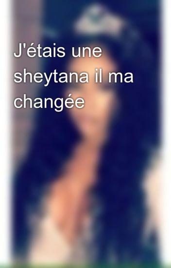 J'étais une sheytana il ma changée