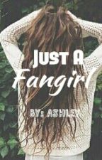 Just A Fangirl. by ashleyxanonymous