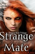 Strange Mate ~Dragon Kiss Trilogy~ by EvermoreWriting