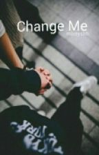 Change Me  |L.T| au completed by mikeyslrh