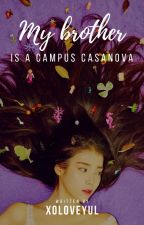 [COMPLETE] My Brother is a CAMPUS CASSANOVA by xoloveyul