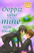 Ooppzz your mine now Book-2 (boyxboy) Completed by xxxyorikaxxx