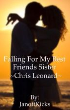 Falling for my best friends sister- Chris Leonard by vibeclifford