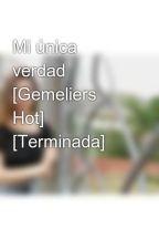 Mi única verdad [Gemeliers Hot] [Terminada] by Sarita_Danisu