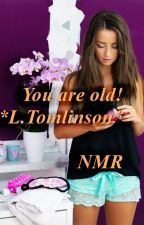 You are old! / Louis Tomlinson by NeverMindRose