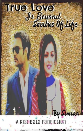 "Rishbala FF:""True love is beyoned sorrows of life"""