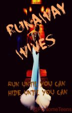 The Runaway Wives (REVISED) by _FourQueens_