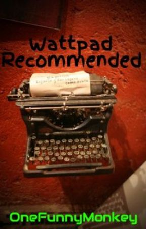 Wattpad Recommended by OneFunnyMonkey