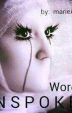 Words UNSPOKEN by marieAyaaaa