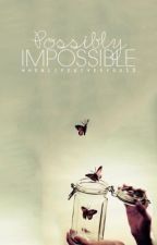 Possibly Impossible (One Direction Fanfiction) by WhenLifeGivesYou1D