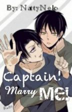 Captain! Marry Me! (Eren x Levi)(Yaoi/Gay) by NattyNeko