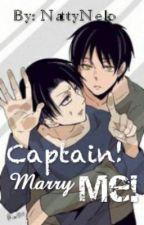 Captain! Marry Me! (Eren x Levi)(Yaoi/Gay) by NattyNeko