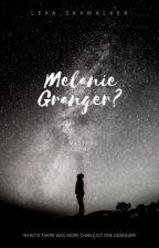 Melanie.....Granger? by Lexa_Skywalker