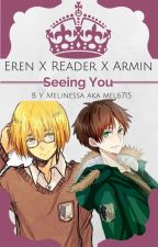 Seeing You♛- Eren X Reader X Armin by Mel6715