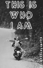 This Is Who I Am by 1somethingsweet
