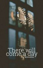 There will come a day by -emotions-
