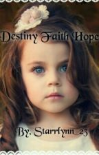 Destiny Faith Hope by Starrlynn_23
