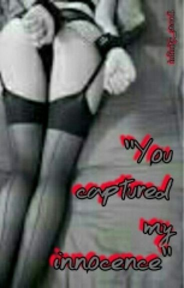 """""""You Captured my Innocence""""(Rated SPG)"""