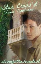 Star Cross'd (Louis Tomlinson fanfic) [On Hold] by alwaysthesweetest