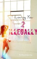 Loving You Illegally 2 (Urban Fiction) by GiovannaWriting