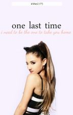 One Last Time Δ Grande a.u by xThe1975