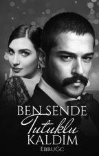 BEN SENDE TUTUKLU KALDIM(DEVAM EDİYOR!) by EbruGc