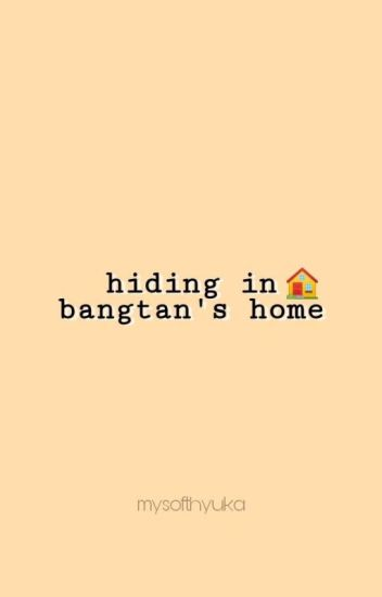 Hiding In Bangtan's Home [BTS FANFIC]
