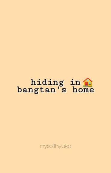 Hiding In Bangtan's Home [BTS FANFIC]