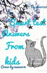 Smart test answers from kids by coco1152